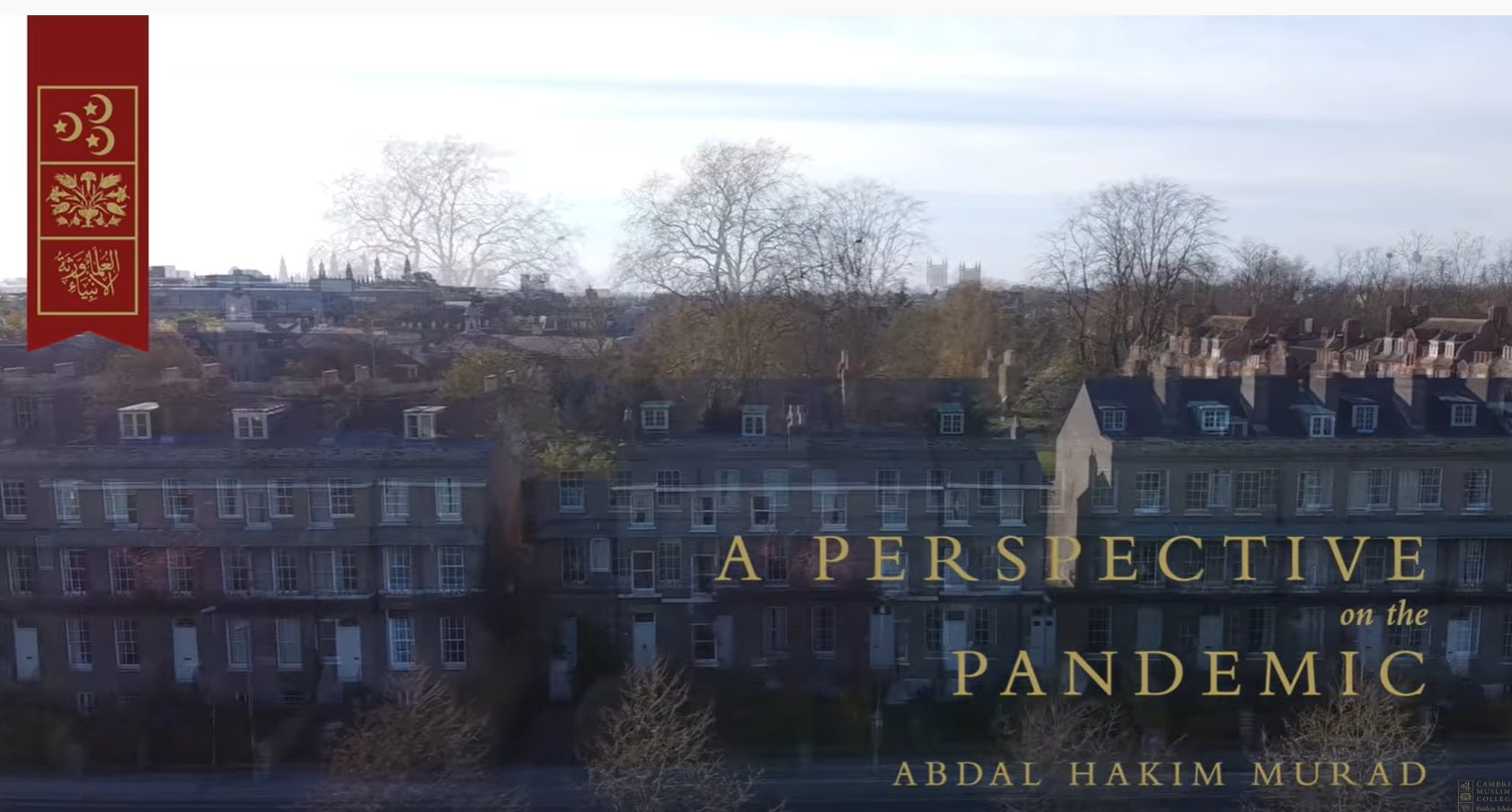 A Perspective on the Pandemic – ShaykhAbdal Hakim Murad