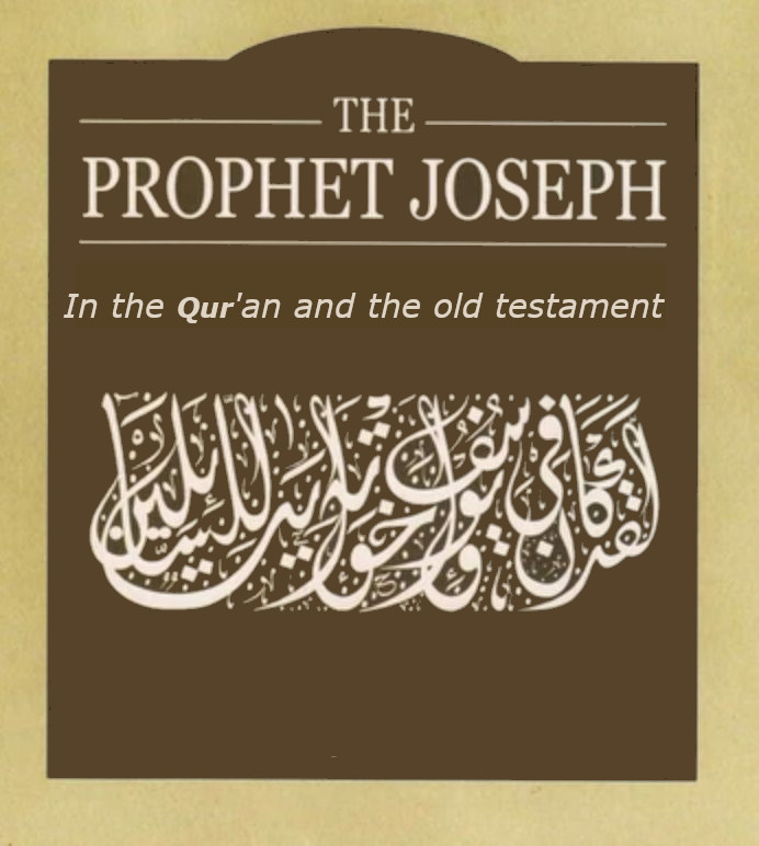 The story of Joseph عليه السلام in the Qur'an and the Old Testament